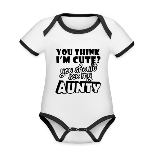 You think I'm cute you should see my Aunty - Organic Baby Contrasting Bodysuit