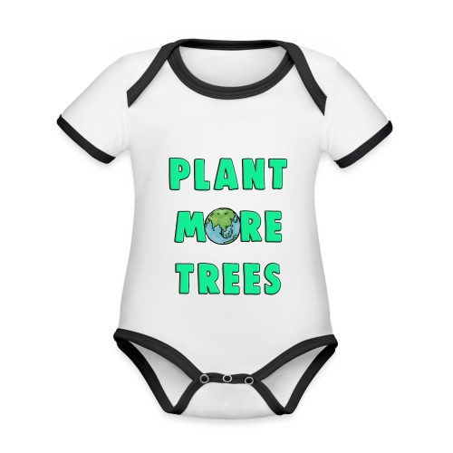 Plant More Trees Global Warming Climate Change - Organic Baby Contrasting Bodysuit