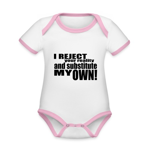 I reject your reality and substitute my own - Organic Baby Contrasting Bodysuit
