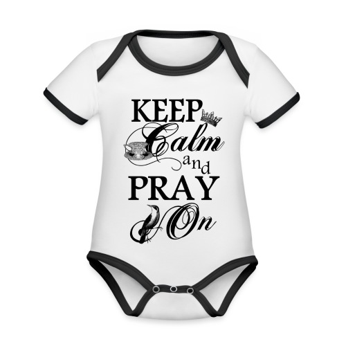 keep calm and pray on - Baby Bio-Kurzarm-Kontrastbody