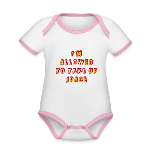 I m allowed to take up space - Organic Baby Contrasting Bodysuit