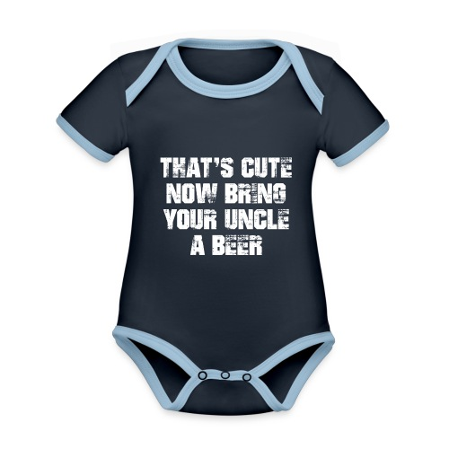 That's Cute Now Bring Your Uncle A Beer - Organic Baby Contrasting Bodysuit