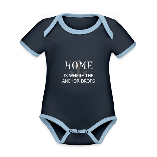 Home is where the anchor drops - Organic Baby Contrasting Bodysuit