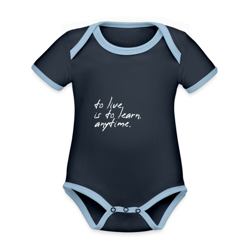 to live is to learn. anytime. - Baby Bio-Kurzarm-Kontrastbody