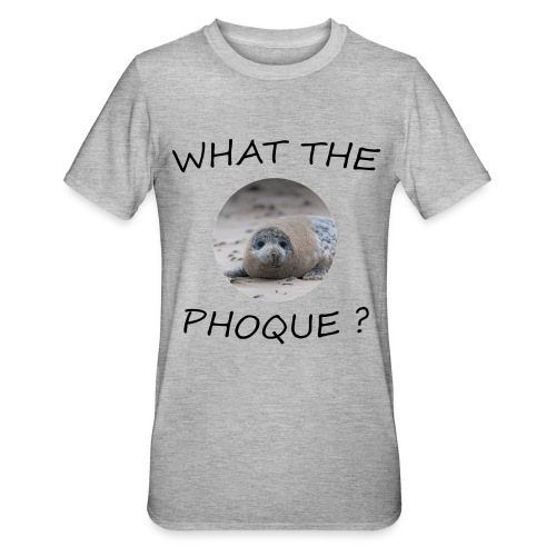 WHAT THE PHOQUE - T-shirt polycoton Unisexe