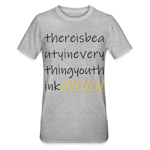 there is beauty in everything you think - Unisex Polycotton T-Shirt