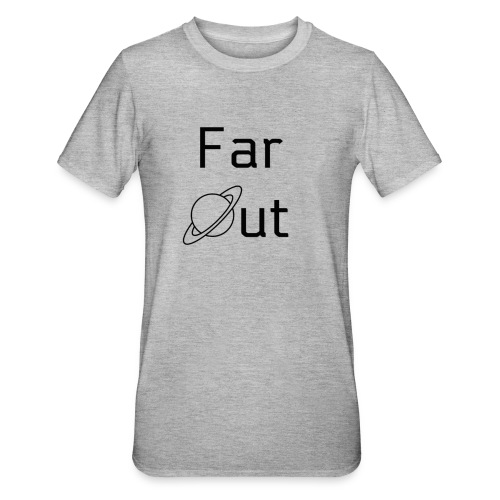 Far Out - Unisex Polycotton T-Shirt