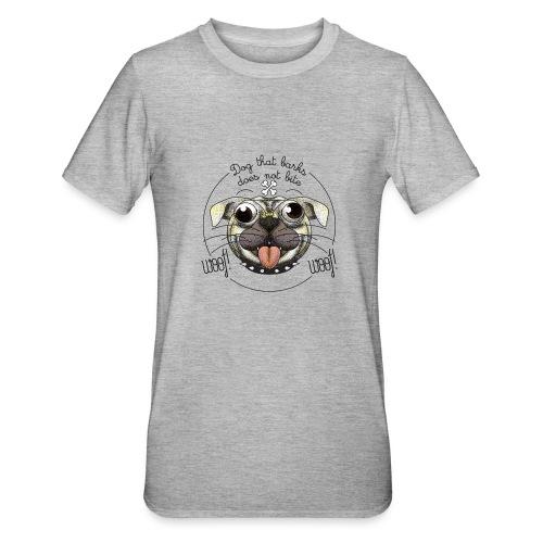 Dog that barks does not bite - Maglietta unisex, mix cotone e poliestere