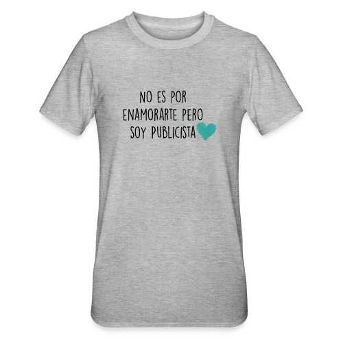 No es por enamorarte pero soy publicista - Camiseta en polialgodón unisex