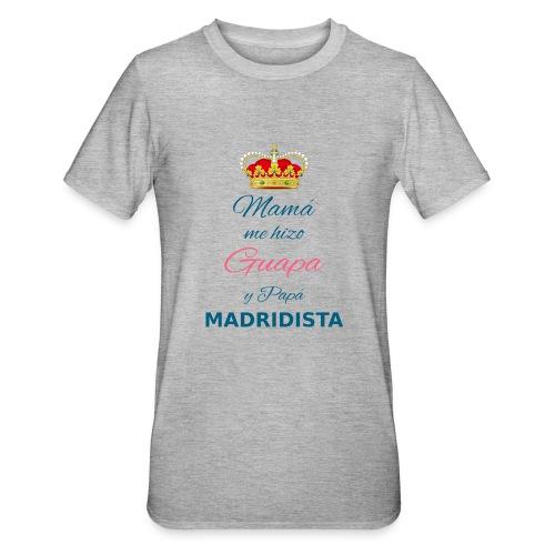 Mamà me hizo Guapa y papà MADRIDISTA - Maglietta unisex, mix cotone e poliestere