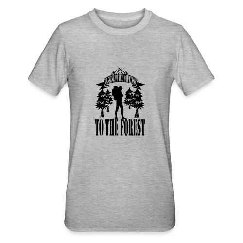 I m going to the mountains to the forest - Unisex Polycotton T-Shirt