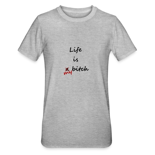 Life Is My Bitch - T-shirt polycoton Unisexe