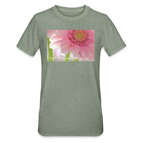 Smell the flowers while you can - Unisex polypuuvilla-t-paita