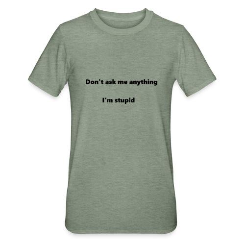 I'm stupid - Unisex polypuuvilla-t-paita