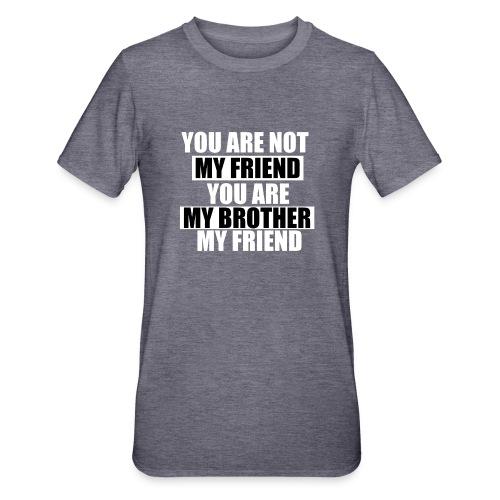 my friend - T-shirt polycoton Unisexe