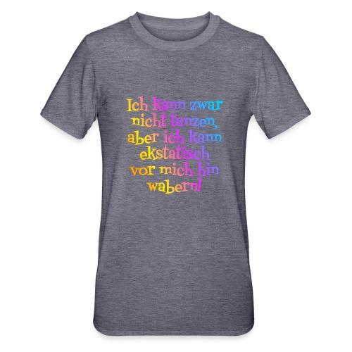Nicht tanzen aber ekstatisch wabern - Unisex Polycotton T-Shirt