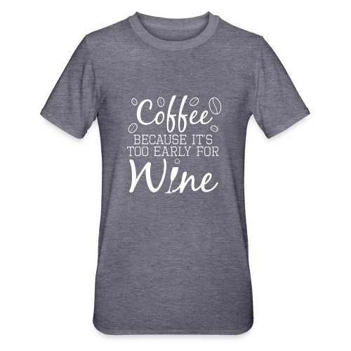 Coffee Because It's Too Early For Wine - Unisex Polycotton T-Shirt