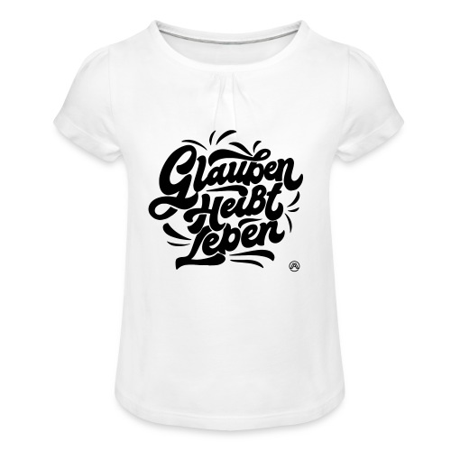 Glauben heißt Leben - Mädchen-T-Shirt mit Raffungen