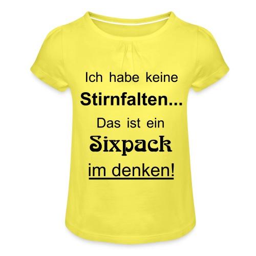 Keine Stirnfalten - das ist ein Sixpack im denken - Mädchen-T-Shirt mit Raffungen