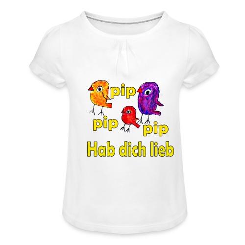 pip pip pip hab dich lieb - Mädchen-T-Shirt mit Raffungen