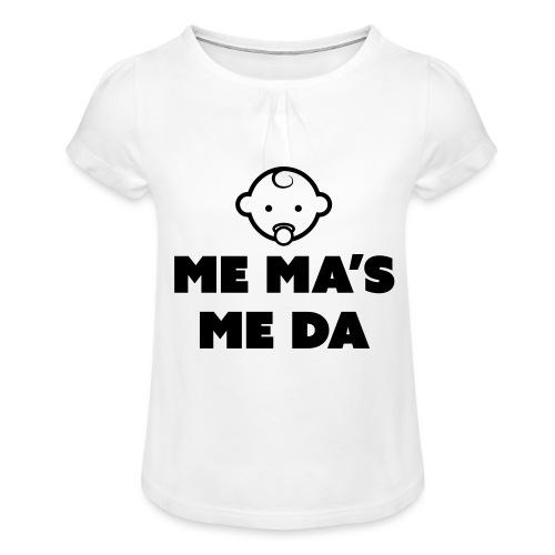 Me Ma's Me Da - Girl's T-Shirt with Ruffles