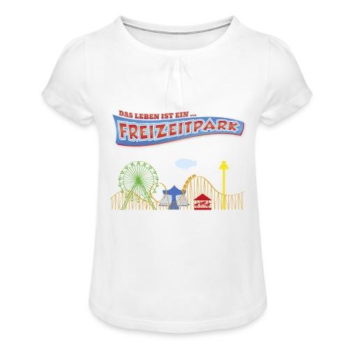 Das Leben ist ein Freizeitpark - Mädchen-T-Shirt mit Raffungen