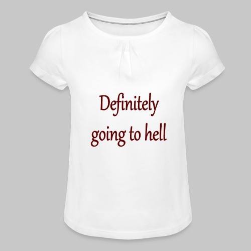 Definitely going to hell - Girl's T-Shirt with Ruffles