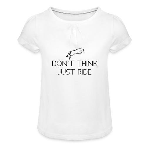 Don't think, just ride - Mädchen-T-Shirt mit Raffungen