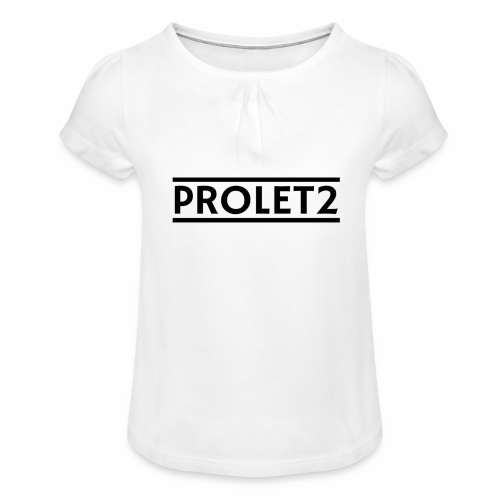 Prolet2 | Geschenk - Mädchen-T-Shirt mit Raffungen