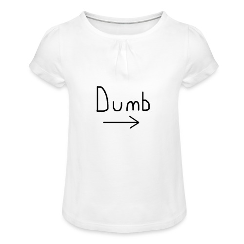 Dumb -> T-shirt - Girl's T-Shirt with Ruffles