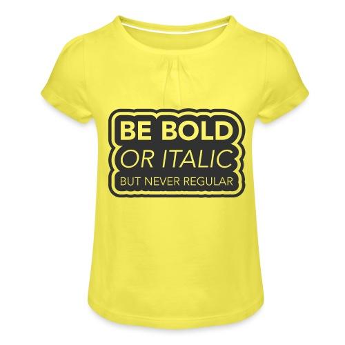 Be bold, or italic but never regular - Meisjes-T-shirt met plooien