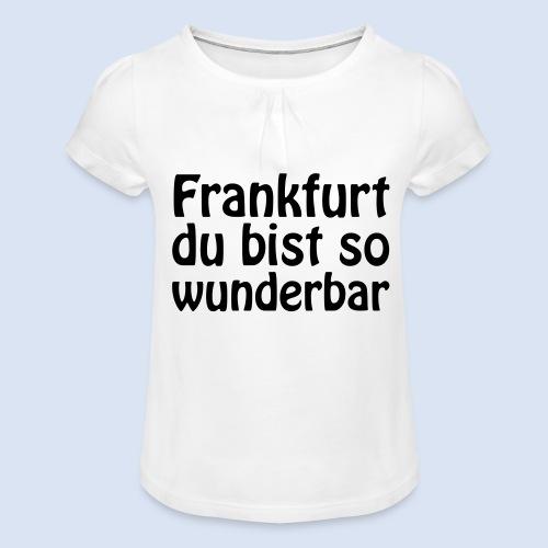 FRANKFURT Du bist so - Mädchen-T-Shirt mit Raffungen