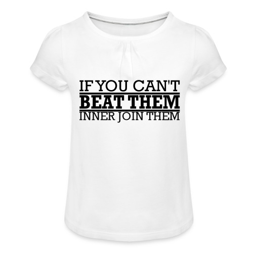 If You can't beat them, inner join them - T-shirt med rynkning flicka