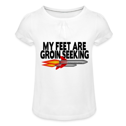 My Feet Are Groin Seeking Missiles - Girl's T-Shirt with Ruffles