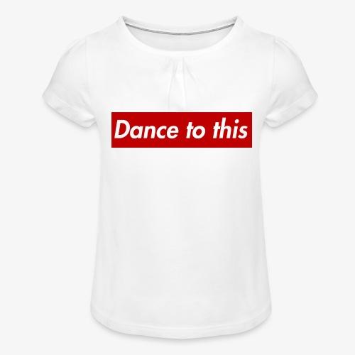 Dance to this - Mädchen-T-Shirt mit Raffungen