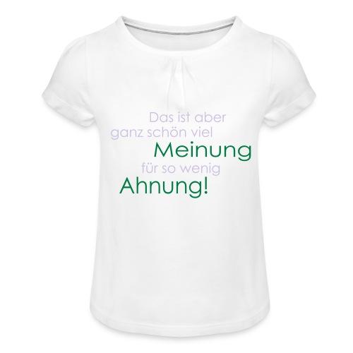 Das ist aber ganz schön viel Meinung - Mädchen-T-Shirt mit Raffungen