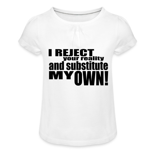 I reject your reality and substitute my own - Girl's T-Shirt with Ruffles