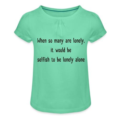 Selfish to be lonely alone - Tyttöjen t-paita, jossa rypytyksiä