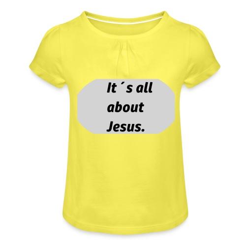 Its all about Jesus - Mädchen-T-Shirt mit Raffungen