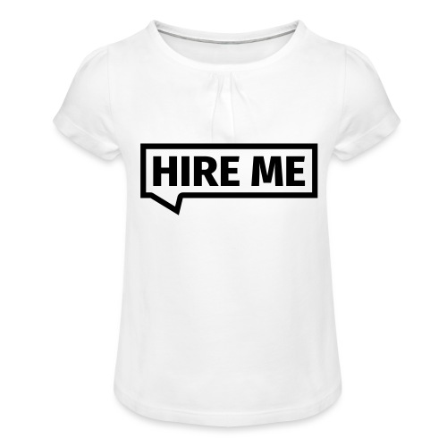 HIRE ME! (callout) - Girl's T-Shirt with Ruffles