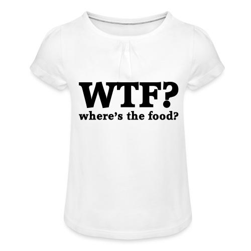 WTF - Where's the food? - Meisjes-T-shirt met plooien