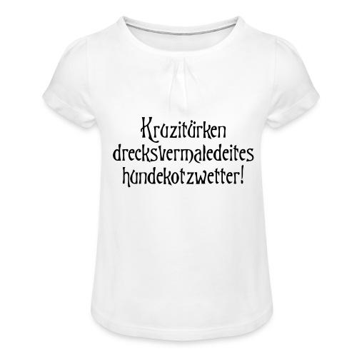 hundekotzwetter - Mädchen-T-Shirt mit Raffungen