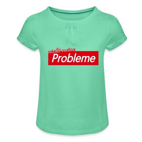 Nicht meine Probleme - Mädchen-T-Shirt mit Raffungen