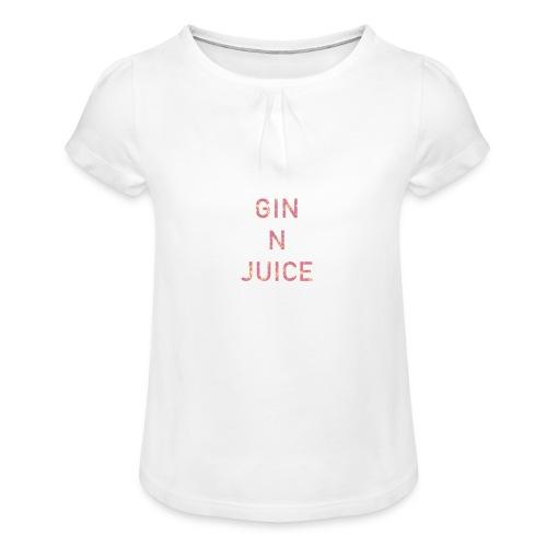 Gin n juice geschenk geschenkidee - Mädchen-T-Shirt mit Raffungen