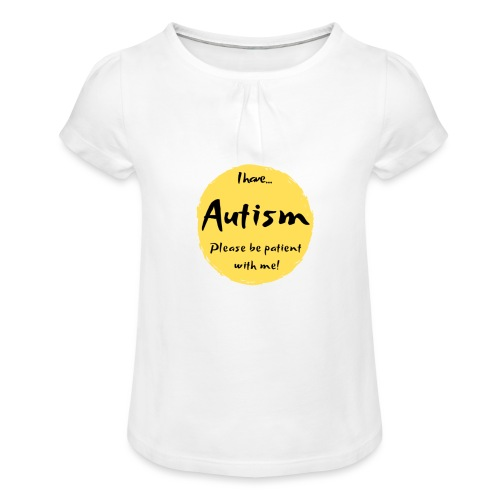 I have autism, please be patient with me! - Girl's T-Shirt with Ruffles