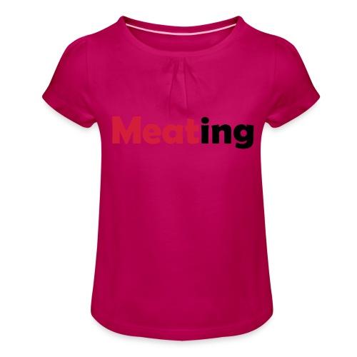 Meating - Mädchen-T-Shirt mit Raffungen