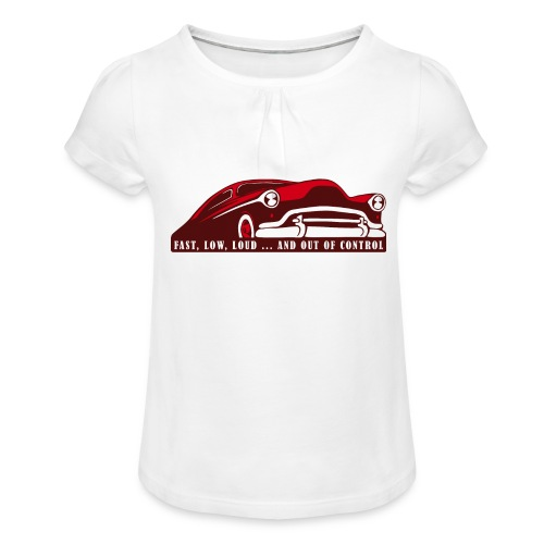 Kustom Car - Fast, Low, Loud ... And Out Of Contro - Mädchen-T-Shirt mit Raffungen
