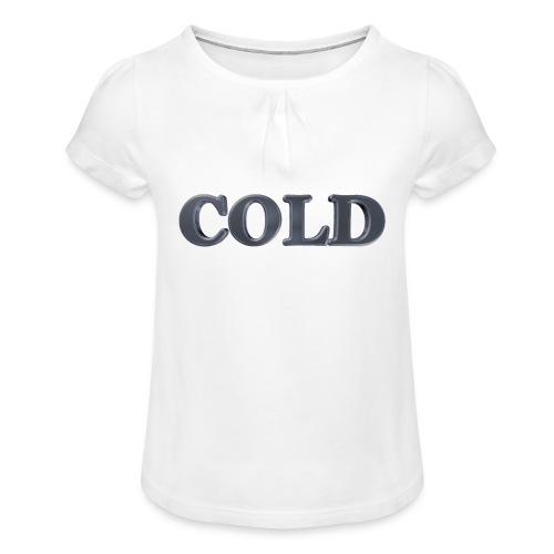 Cold kalt Winter - Mädchen-T-Shirt mit Raffungen