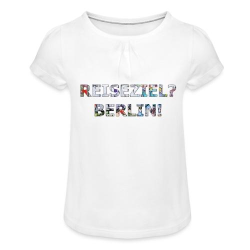 Reiseziel? Berlin! - Mädchen-T-Shirt mit Raffungen