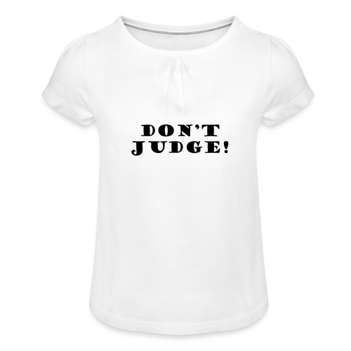 Kids Don't Judge T-Shirt - Girl's T-Shirt with Ruffles